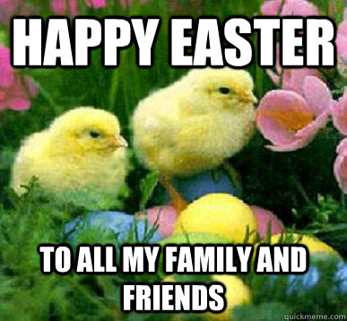Happy Easter To All My Family And Friends Misc Quickmeme