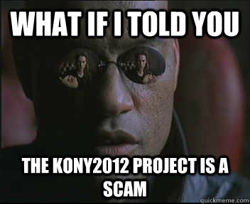 What if i told you the kony2012 project is a scam