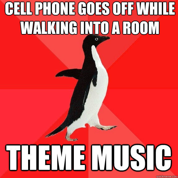 cell phone goes off while walking into a room theme music - cell phone goes off while walking into a room theme music  Socially Awesome Penguin