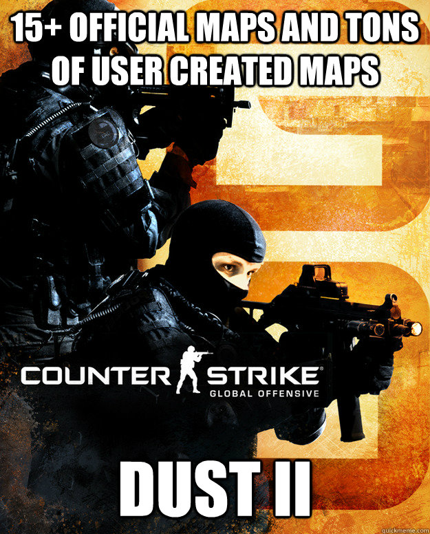 15+ official maps and tons of user created maps dust ii  CSGO