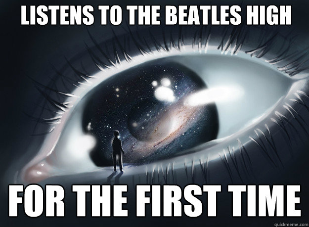 listens to the beatles high for the first time - listens to the beatles high for the first time  Stunned Beatles Fan