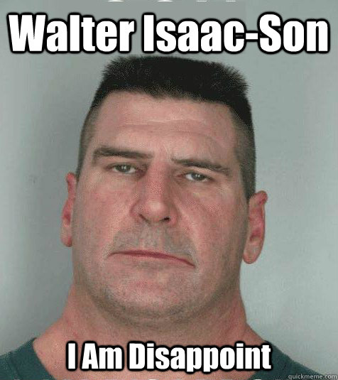 Walter Isaac-Son  I Am Disappoint - Walter Isaac-Son  I Am Disappoint  Son I am Disappoint