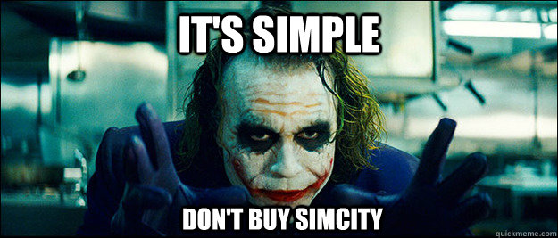 It's simple Don't buy SimCity - It's simple Don't buy SimCity  The Joker