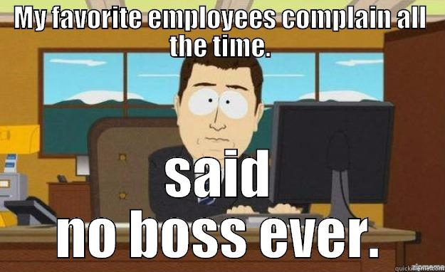 MY FAVORITE EMPLOYEES COMPLAIN ALL THE TIME. SAID NO BOSS EVER. aaaand its gone