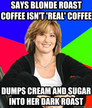 Says Blonde roast coffee isn't 'real' coffee Dumps cream and sugar into her dark roast  - Says Blonde roast coffee isn't 'real' coffee Dumps cream and sugar into her dark roast   Sheltering Suburban Mom