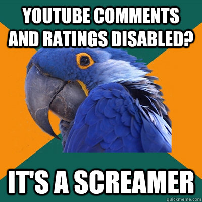 Youtube Comments and ratings disabled? It's a Screamer - Youtube Comments and ratings disabled? It's a Screamer  Paranoid Parrot