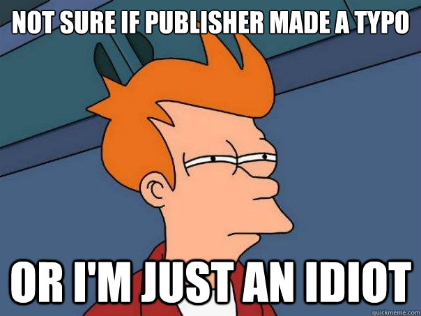 not sure if publisher made a typo or i'm just an idiot - not sure if publisher made a typo or i'm just an idiot  Futurama Fry