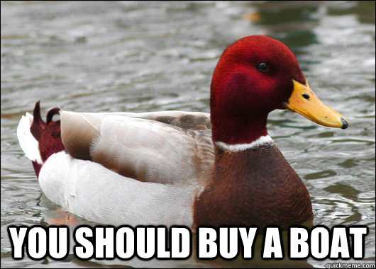 You should buy a boat -  You should buy a boat  Malicious Advice Mallard