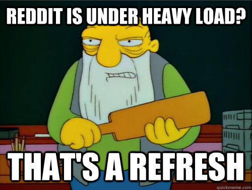 Reddit is under heavy load? That's a refresh - Reddit is under heavy load? That's a refresh  Thats a paddling
