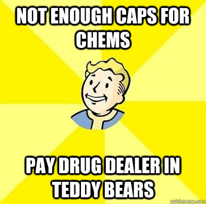 not enough Caps for chems Pay drug dealer in teddy bears