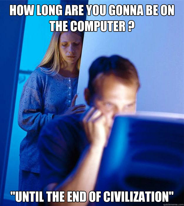 How long are you gonna be on the computer ?