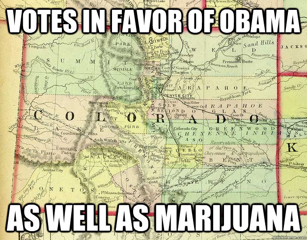 votes in favor of obama as well as marijuana - votes in favor of obama as well as marijuana  Good Guy Colorado