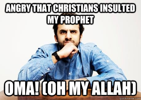 ANGRY THAT CHRISTIANS INSULTED MY PROPHET OMA! (Oh My Allah)  CONFUSED MUSLIM