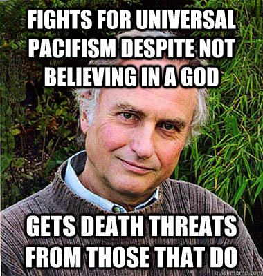 fights for universal pacifism despite not believing in a god gets death threats from those that do