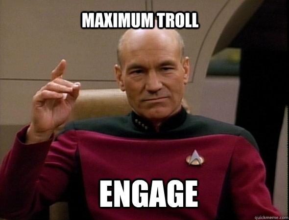 maximum troll Engage