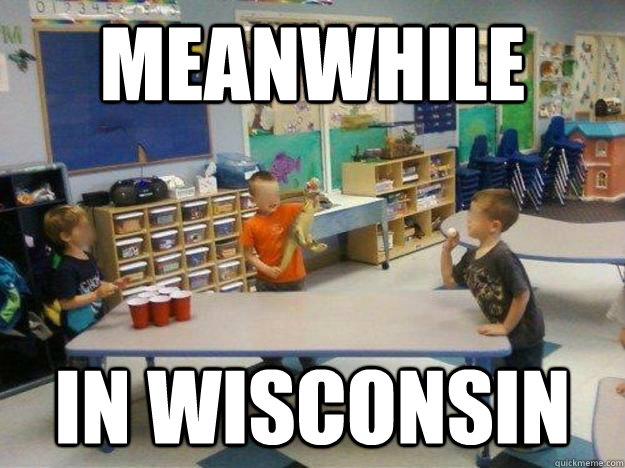 Meanwhile in wisconsin