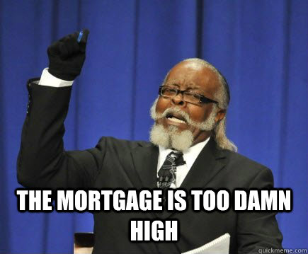 The mortgage is too damn high -  The mortgage is too damn high  Too Damn High