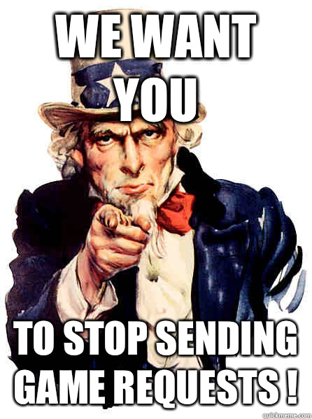 We Want you To STOP SENDING GAME REQUESTS !  - We Want you To STOP SENDING GAME REQUESTS !   Uncle Sam No Balls