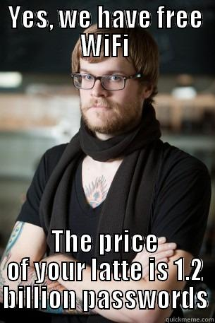 YES, WE HAVE FREE WIFI THE PRICE OF YOUR LATTE IS 1.2 BILLION PASSWORDS Hipster Barista