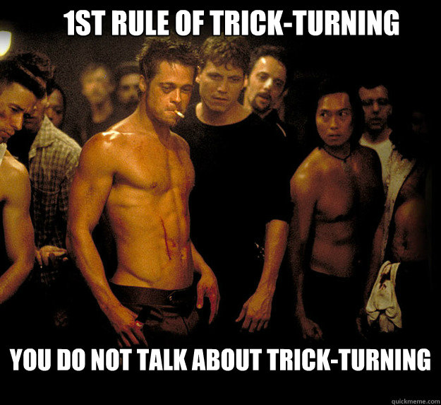 1st rule of trick-turning you do not talk about trick-turning