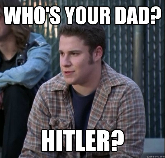 Who's your dad? Hitler? - Who's your dad? Hitler?  Misc