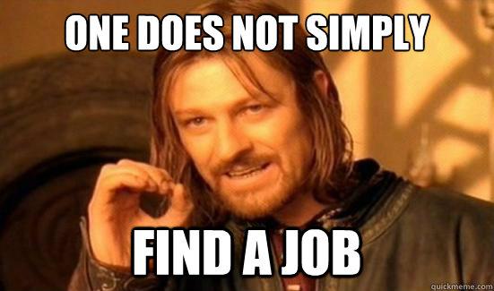 039087cb95c2bfae018659368da3dc6b4879ff16939c3716e829de466cc08f9a one does not simply find a job boromir quickmeme