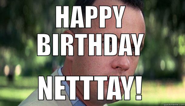 HAPPY BIRTHDAY NETTTAY! Offensive Forrest Gump