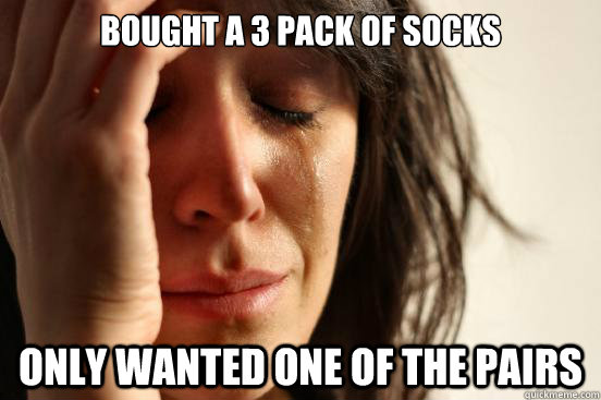 Bought a 3 pack of socks Only wanted one of the pairs - Bought a 3 pack of socks Only wanted one of the pairs  First World Problems