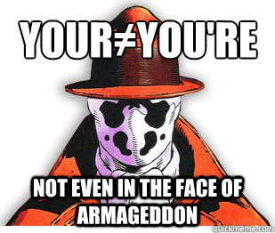Your≠You're   Not even in the face of Armageddon