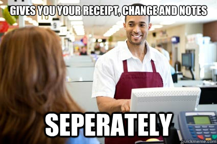 Gives you your receipt, change and notes Seperately