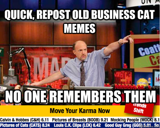 Quick, repost old business cat memes No one remembers them  Mad Karma with Jim Cramer