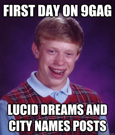 First day on 9gag lucid dreams and city names posts  Bad Luck Brian