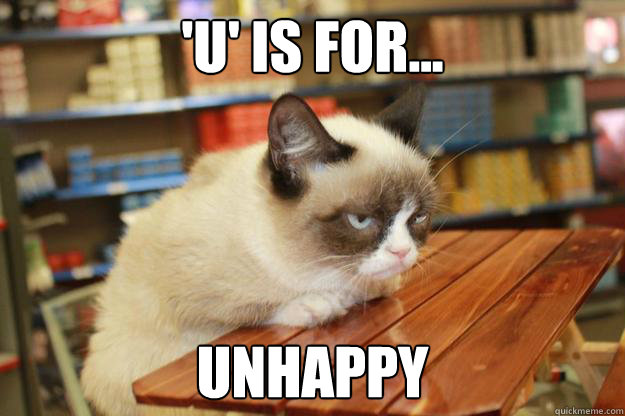 'u' is for... unhappy - 'u' is for... unhappy  Grumpy Cat Lunch