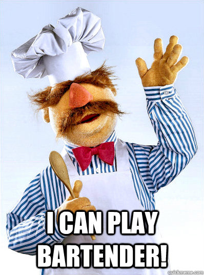 I can play bartender!  Swedish Chef