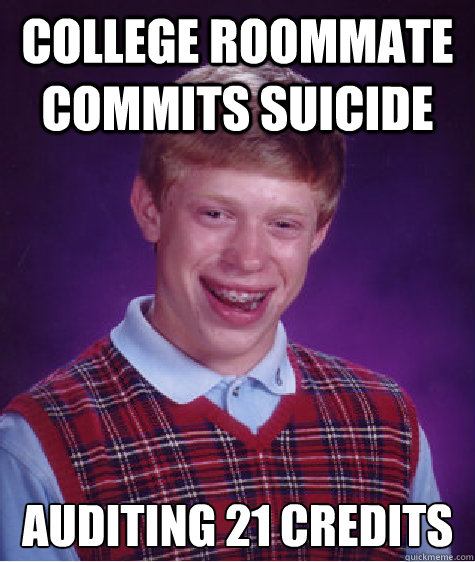 COLLEGE ROOMMATE COMMITS SUICIDE AUDITING 21 CREDITS - COLLEGE ROOMMATE COMMITS SUICIDE AUDITING 21 CREDITS  Bad Luck Brian