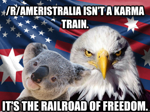 /r/Ameristralia isn't a karma train. It's the railroad of freedom. - /r/Ameristralia isn't a karma train. It's the railroad of freedom.  Ameristralia