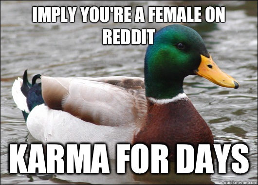 imply you're a female on reddit karma for days - imply you're a female on reddit karma for days  Actual Advice Mallard
