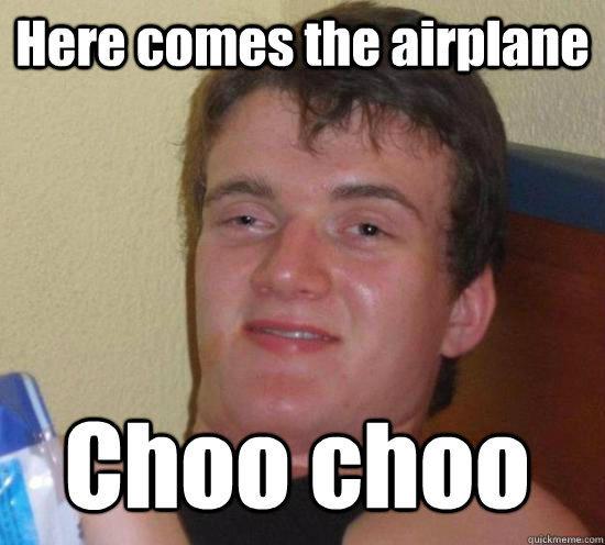 Here comes the airplane Choo choo - Here comes the airplane Choo choo  10 Guy