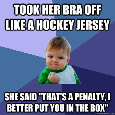 took her bra off like a hockey jersey she said