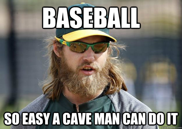 Funny Man Cave Meme : Baseball so easy a cave man can do it misc quickmeme