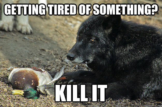 Getting Tired of something? Kill it - Getting Tired of something? Kill it  Misc