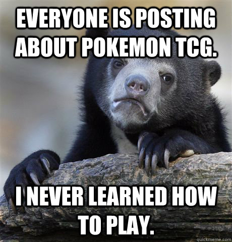 Everyone is posting about Pokemon TCG. I never learned how to play. - Everyone is posting about Pokemon TCG. I never learned how to play.  Confession Bear