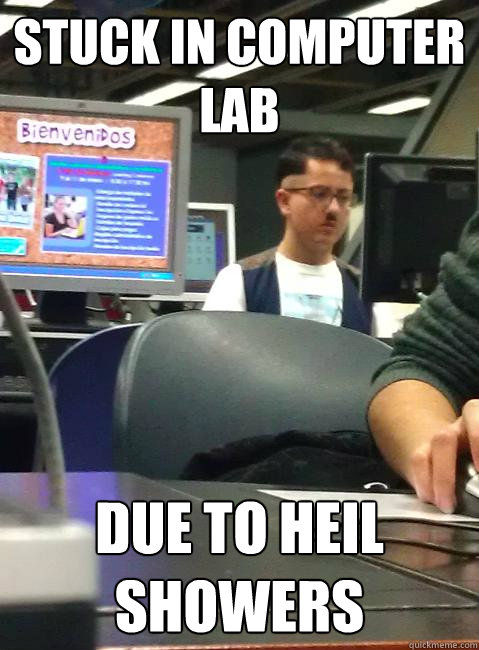 Stuck in computer lab Due to Heil showers  HIPSTER HITLER