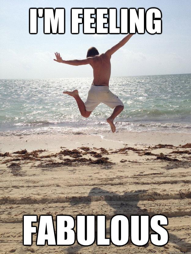 I'm feeling fabulous - I'm feeling fabulous  Misc