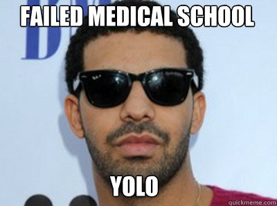 failed medical school yolo - failed medical school yolo  Drake