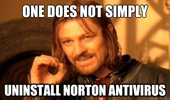 One Does Not Simply uninstall Norton antivirus - One Does Not Simply uninstall Norton antivirus  Boromir