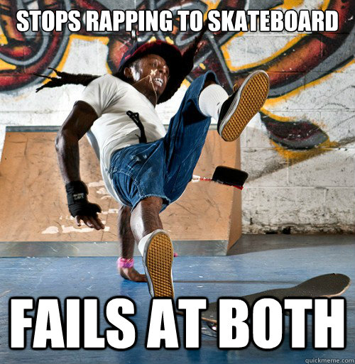 Stops rapping to skateboard fails at both lil wayne fails quickmeme