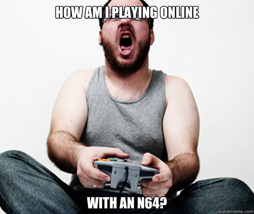 How am i playing online with an n64? - How am i playing online with an n64?  Online Gamer Logic