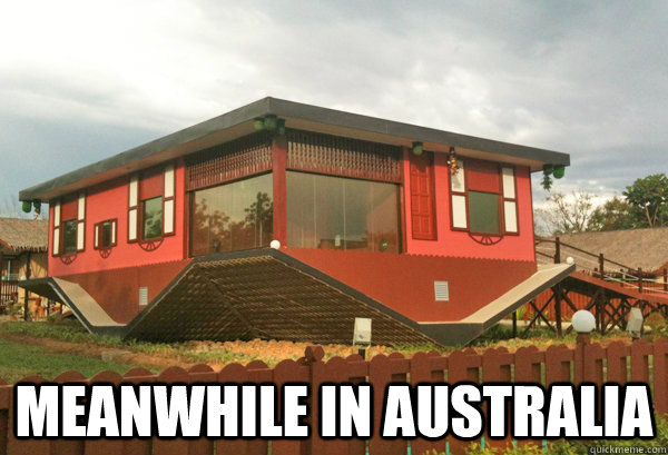 meanwhile in australia -  meanwhile in australia  Upsidedown Australia
