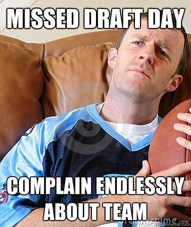 missed draft day complain endlessly about team